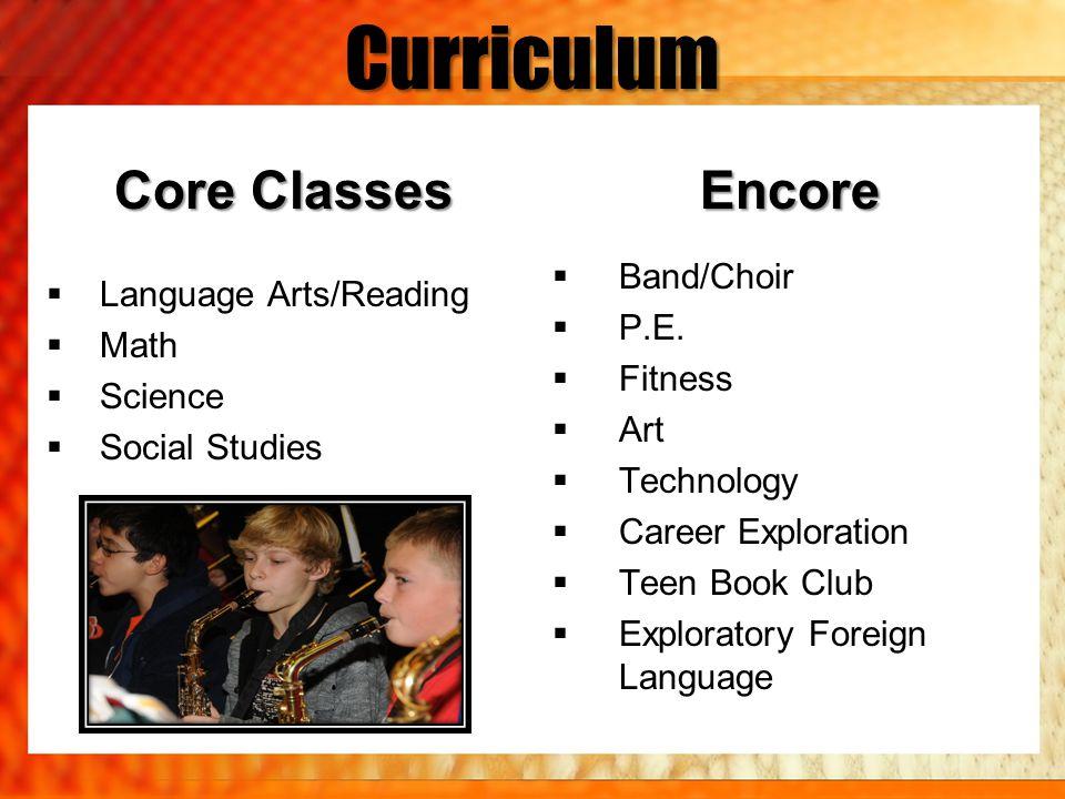 Curriculum Core Classes Language Arts/Reading Math Science Social StudiesEncore Band/Choir P.E. Fitness Art Technology Career Exploration Teen Book Cl