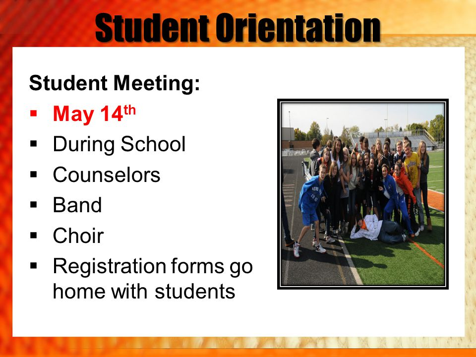 Student Orientation Student Meeting: May 14 th During School Counselors Band Choir Registration forms go home with students