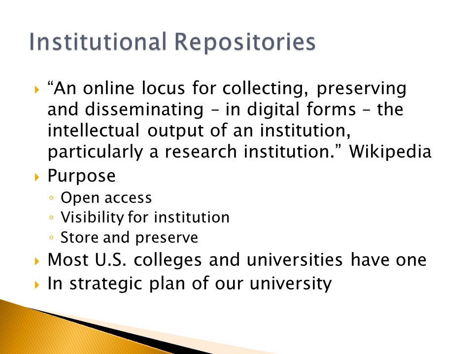 An online locus for collecting, preserving and disseminating – in digital forms – the intellectual output of an institution, particularly a research i