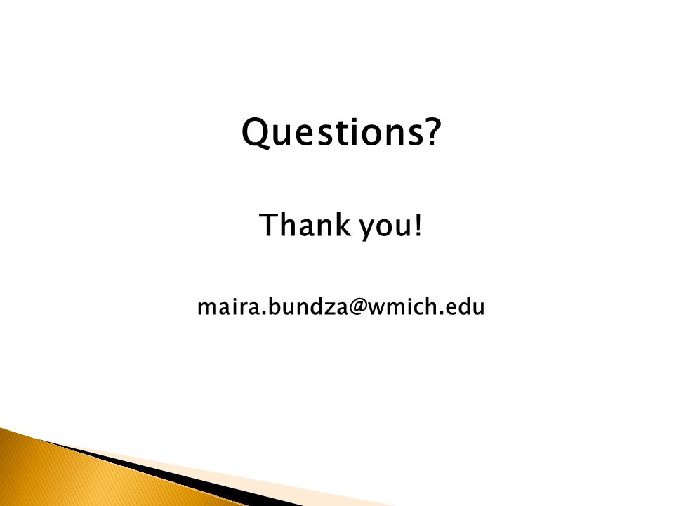 Questions? Thank you! maira.bundza@wmich.edu