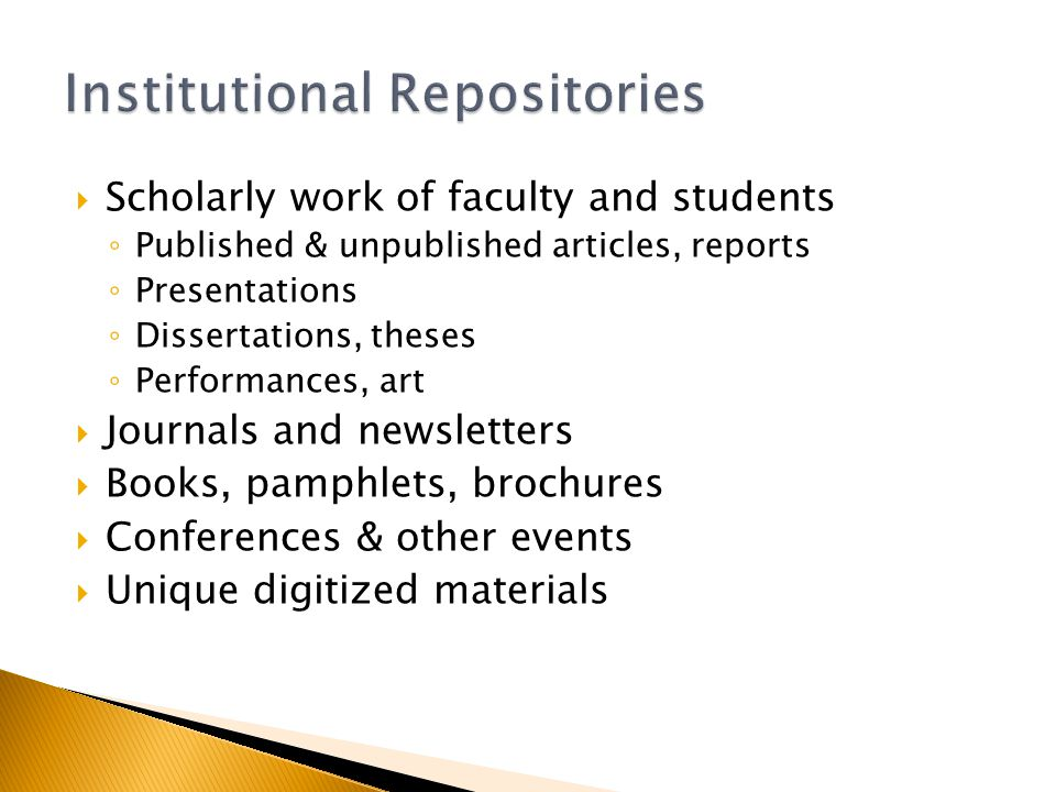 Scholarly work of faculty and students Published & unpublished articles, reports Presentations Dissertations, theses Performances, art Journals and newsletters Books, pamphlets, brochures Conferences & other events Unique digitized materials