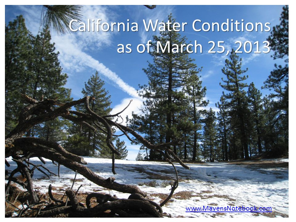 California Water Conditions as of March 25, 2013 www.MavensNotebook.com