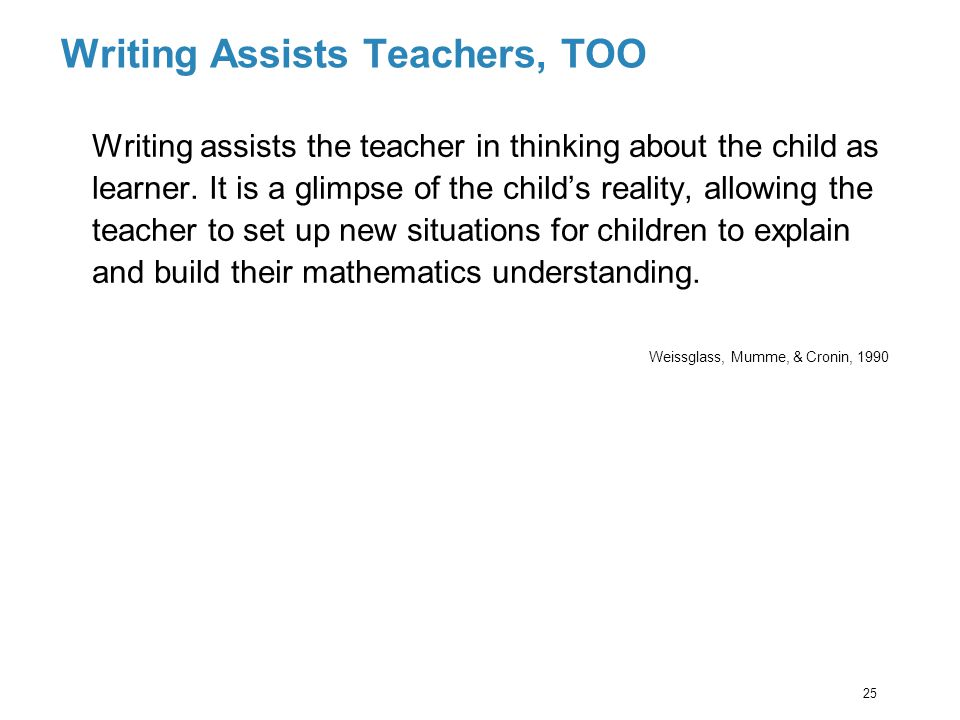 Writing Assists Teachers, TOO Writing assists the teacher in thinking about the child as learner.