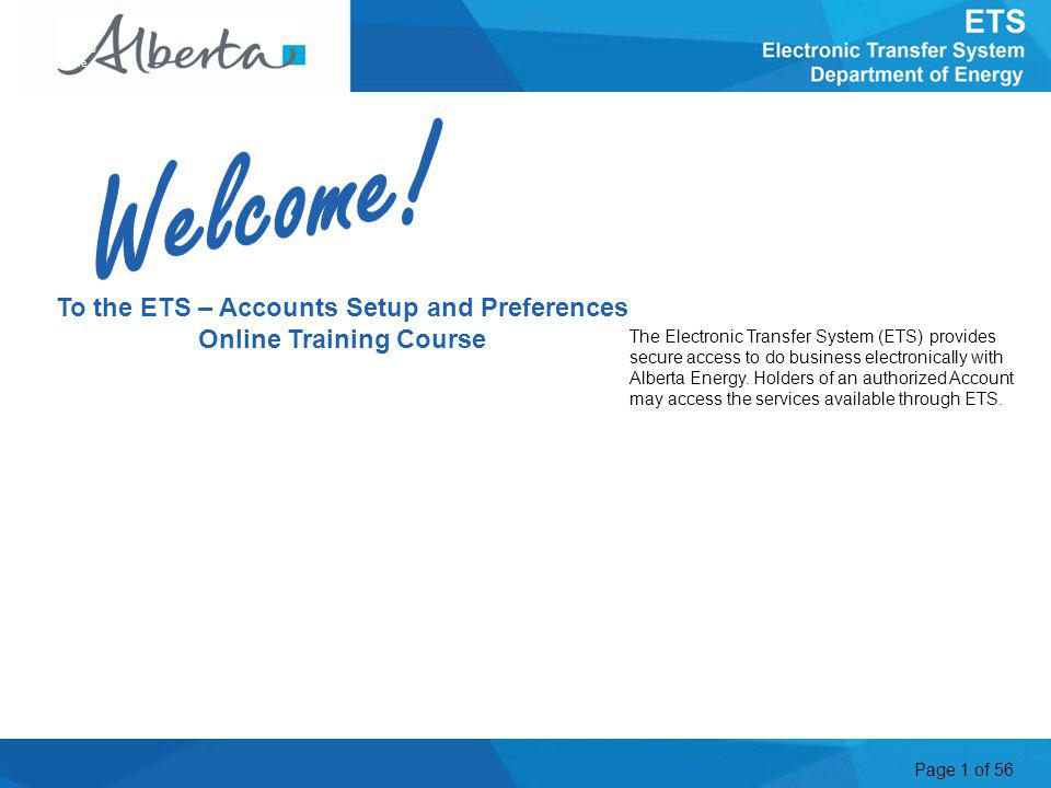 Page 1 of 56 To the ETS – Accounts Setup and Preferences Online Training Course The Electronic Transfer System (ETS) provides secure access to do busi