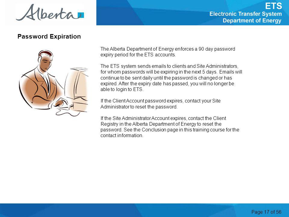 Page 17 of 56 The Alberta Department of Energy enforces a 90 day password expiry period for the ETS accounts.