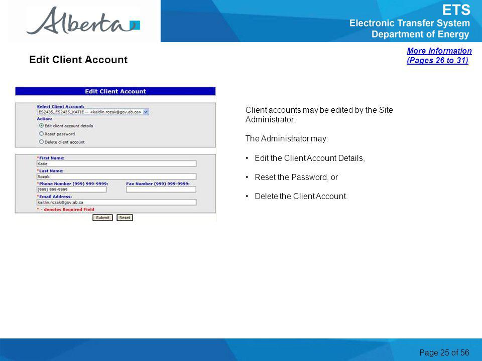 Page 25 of 56 Client accounts may be edited by the Site Administrator. The Administrator may: Edit the Client Account Details, Reset the Password, or