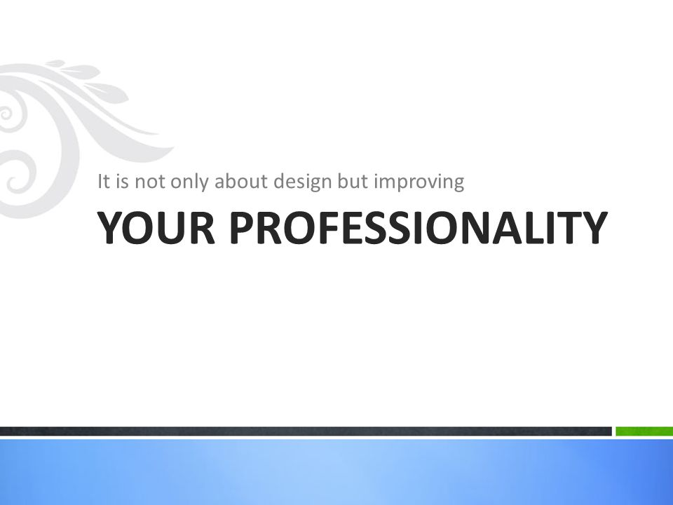 It is not only about design but improving YOUR PROFESSIONALITY