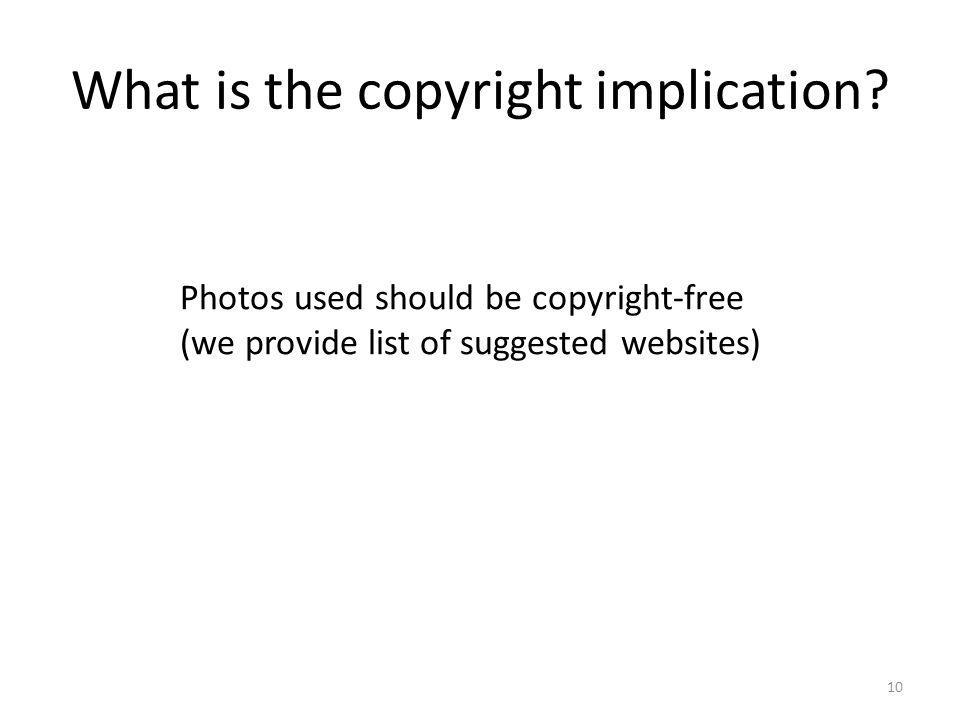 What is the copyright implication? 10 Photos used should be copyright-free (we provide list of suggested websites)