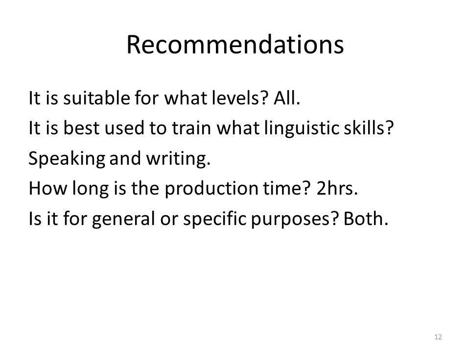Recommendations It is suitable for what levels? All. It is best used to train what linguistic skills? Speaking and writing. How long is the production