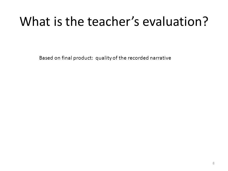 What is the teachers evaluation? 8 Based on final product: quality of the recorded narrative