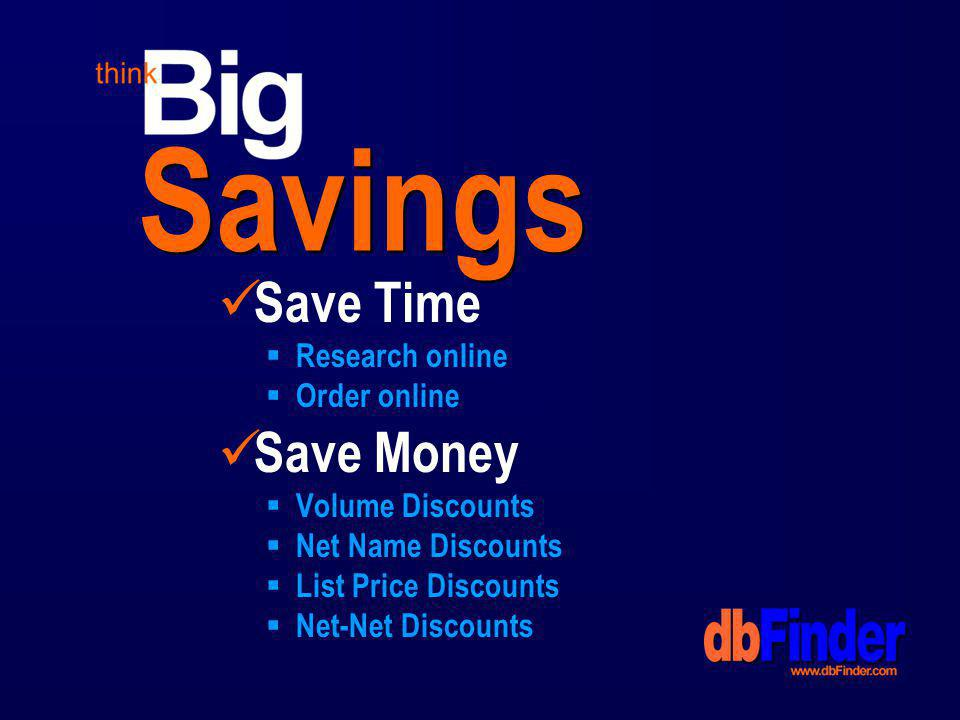 Savings Save Time Research online Order online Save Money Volume Discounts Net Name Discounts List Price Discounts Net-Net Discounts