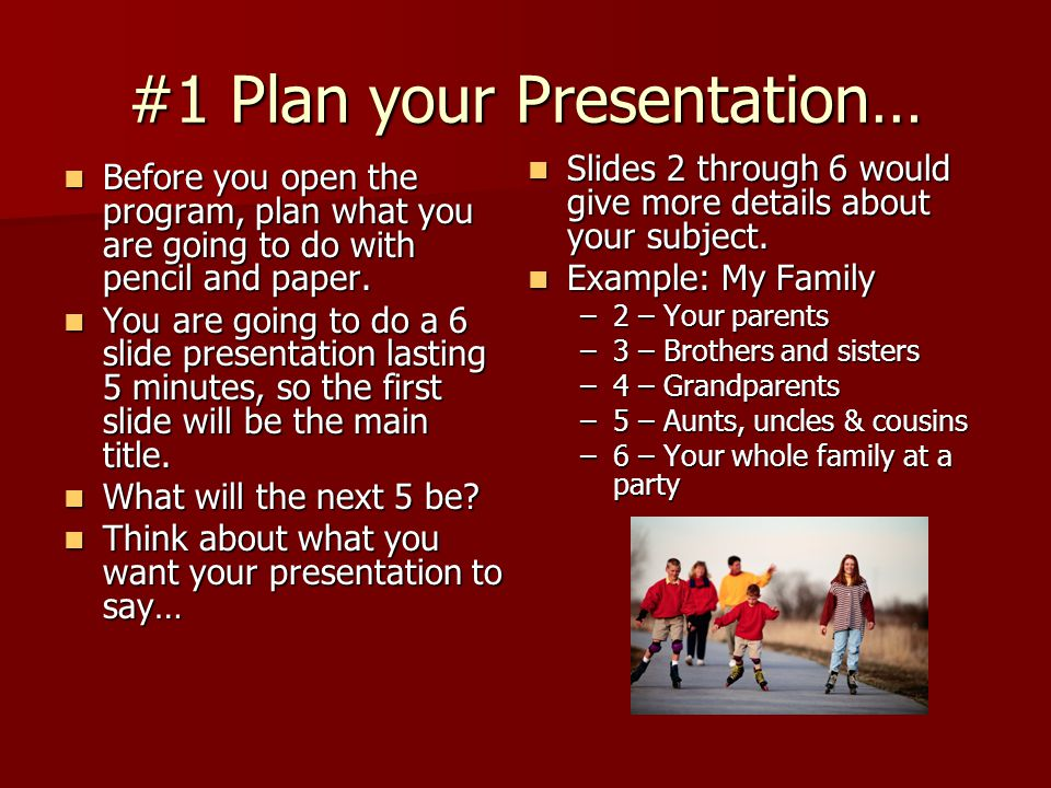 #1 Plan your Presentation… Before you open the program, plan what you are going to do with pencil and paper.
