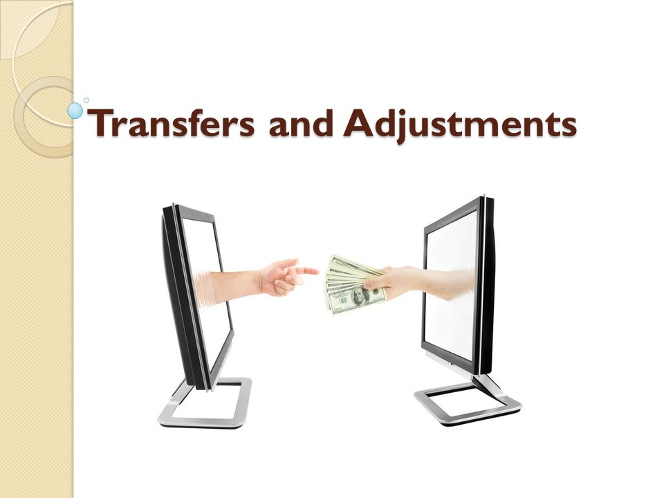 Transfers and Adjustments