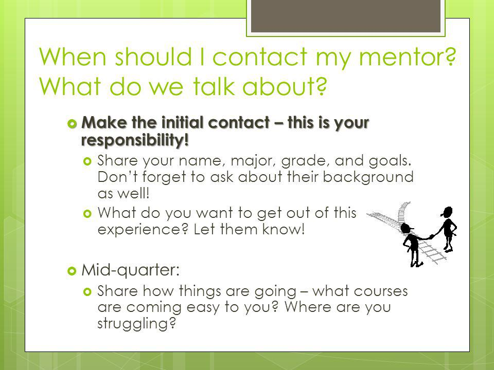 When should I contact my mentor. What do we talk about.