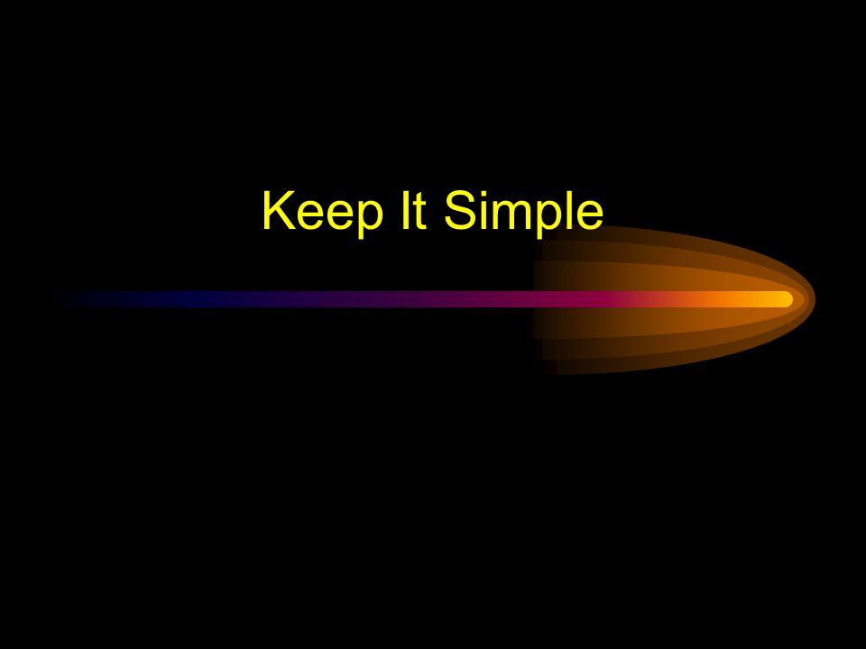 Keep It Simple (Animation) 2 m Too distracting !