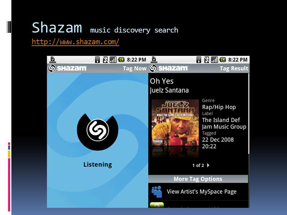 Shazam music discovery search http://www.shazam.com/ http://www.shazam.com/