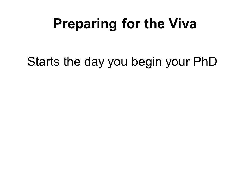 Preparing for the Viva Starts the day you begin your PhD