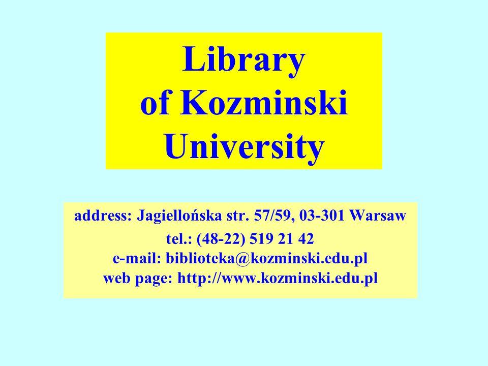 address: Jagiellońska str. 57/59, 03-301 Warsaw tel.: (48-22) 519 21 42 e-mail: biblioteka@kozminski.edu.pl web page: http://www.kozminski.edu.pl Libr