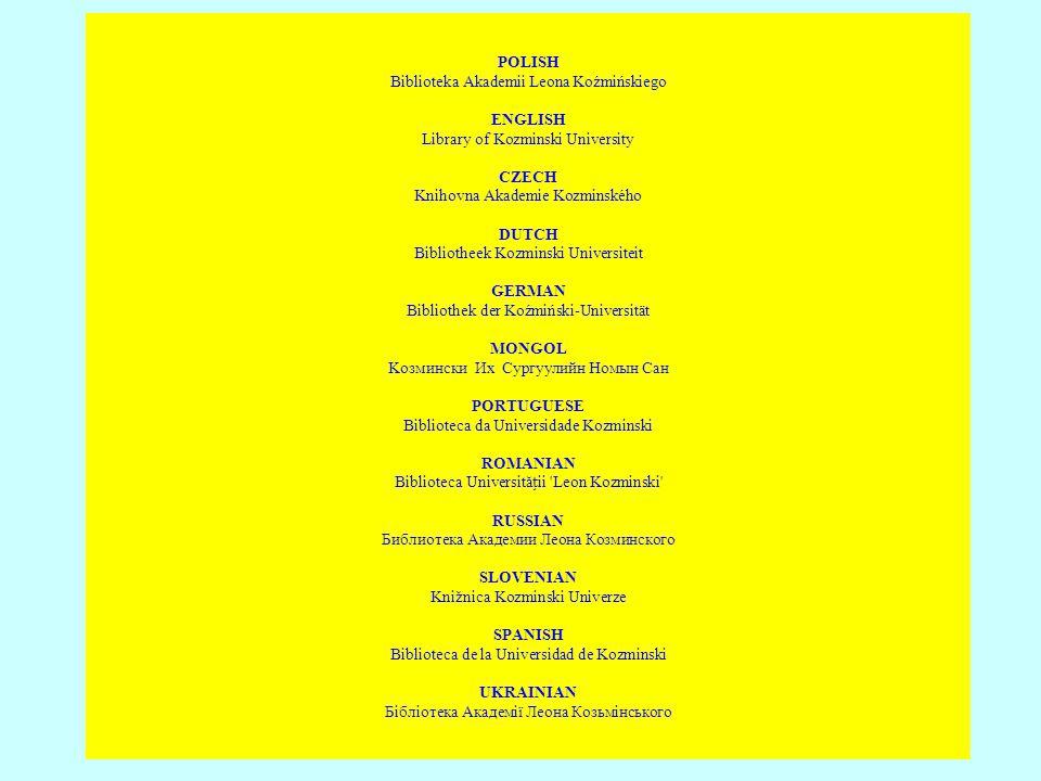 POLISH Biblioteka Akademii Leona Koźmińskiego ENGLISH Library of Kozminski University CZECH Knihovna Akademie Kozminského DUTCH Bibliotheek Kozminski
