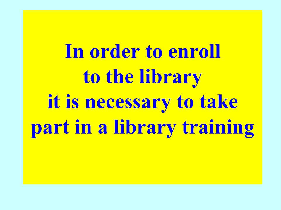 In order to enroll to the library it is necessary to take part in a library training