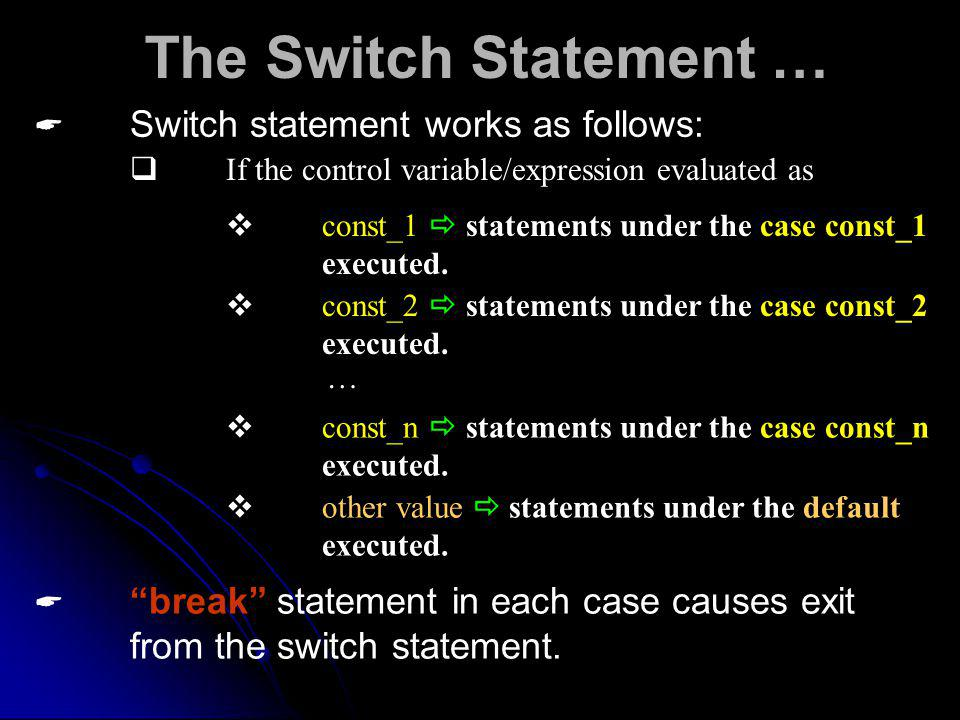 The Switch Statement … Switch statement works as follows: If the control variable/expression evaluated as const_1 statements under the case const_1 executed.