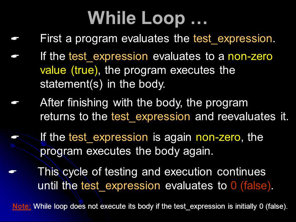 While Loop … First a program evaluates the test_expression.