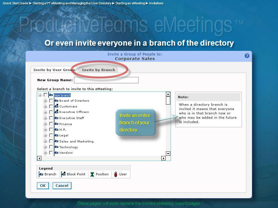 Or even invite everyone in a branch of the directory Invite an entire branch of your directory. Quick Start Guide Starting a PT eMeeting and Managing