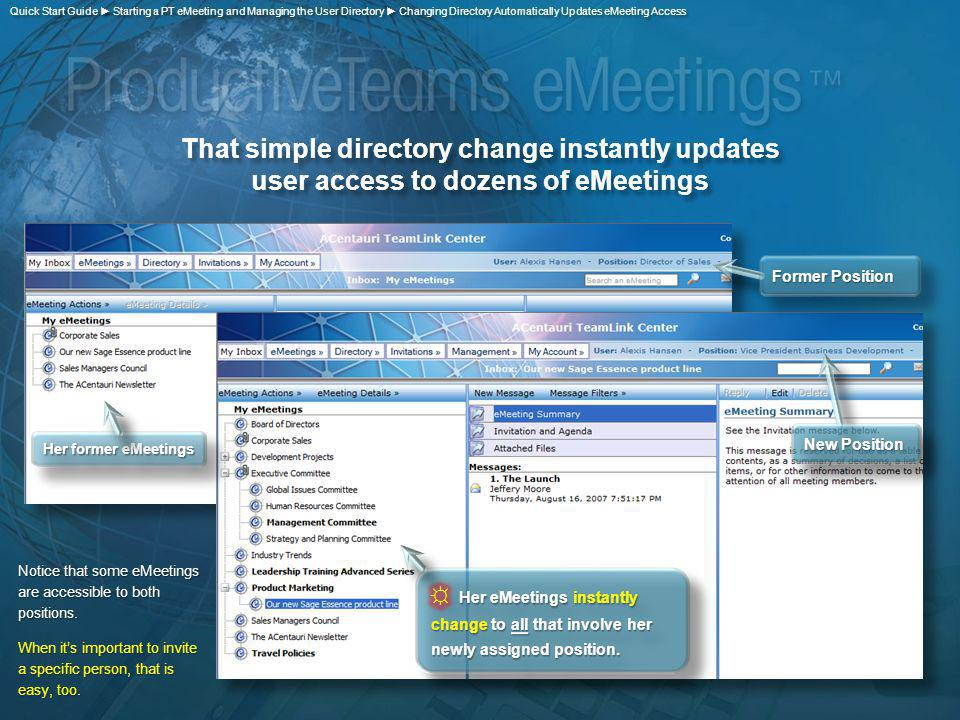 That simple directory change instantly updates user access to dozens of eMeetings Her former eMeetings New Position Notice that some eMeetings are acc