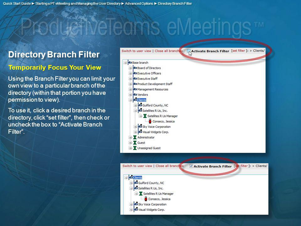 Directory Branch Filter Temporarily Focus Your View Using the Branch Filter you can limit your own view to a particular branch of the directory (within that portion you have permission to view).