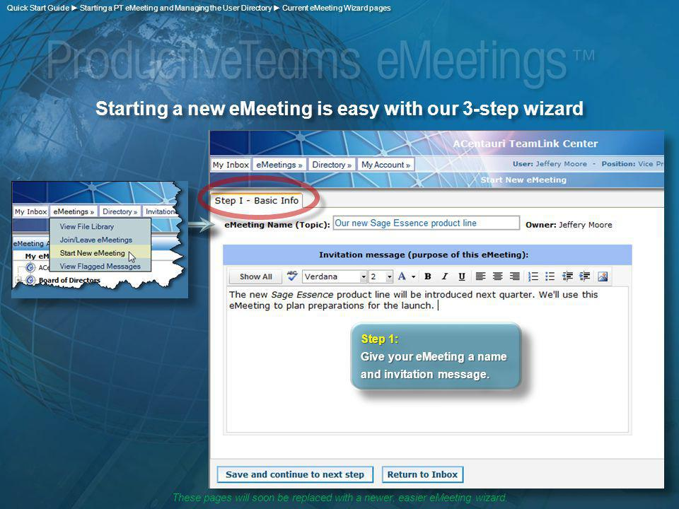 Starting a new eMeeting is easy with our 3-step wizard Step 1: Give your eMeeting a name and invitation message. Step 1: Give your eMeeting a name and