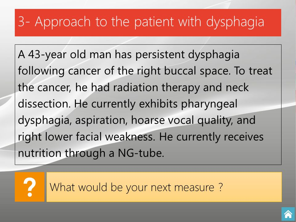 A 43-year old man has persistent dysphagia following cancer of the right buccal space. To treat the cancer, he had radiation therapy and neck dissecti