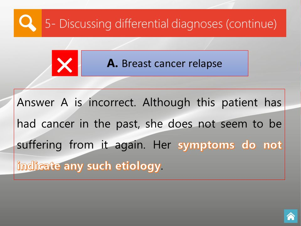 5- Discussing differential diagnoses (continue) A. Breast cancer relapse ×