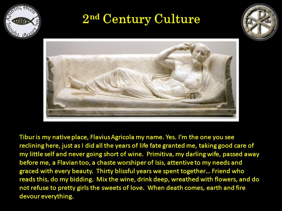 2 nd Century Culture Tibur is my native place, Flavius Agricola my name.