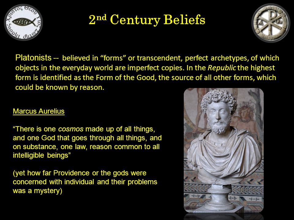 2 nd Century Beliefs Platonists -- believed in forms or transcendent, perfect archetypes, of which objects in the everyday world are imperfect copies.