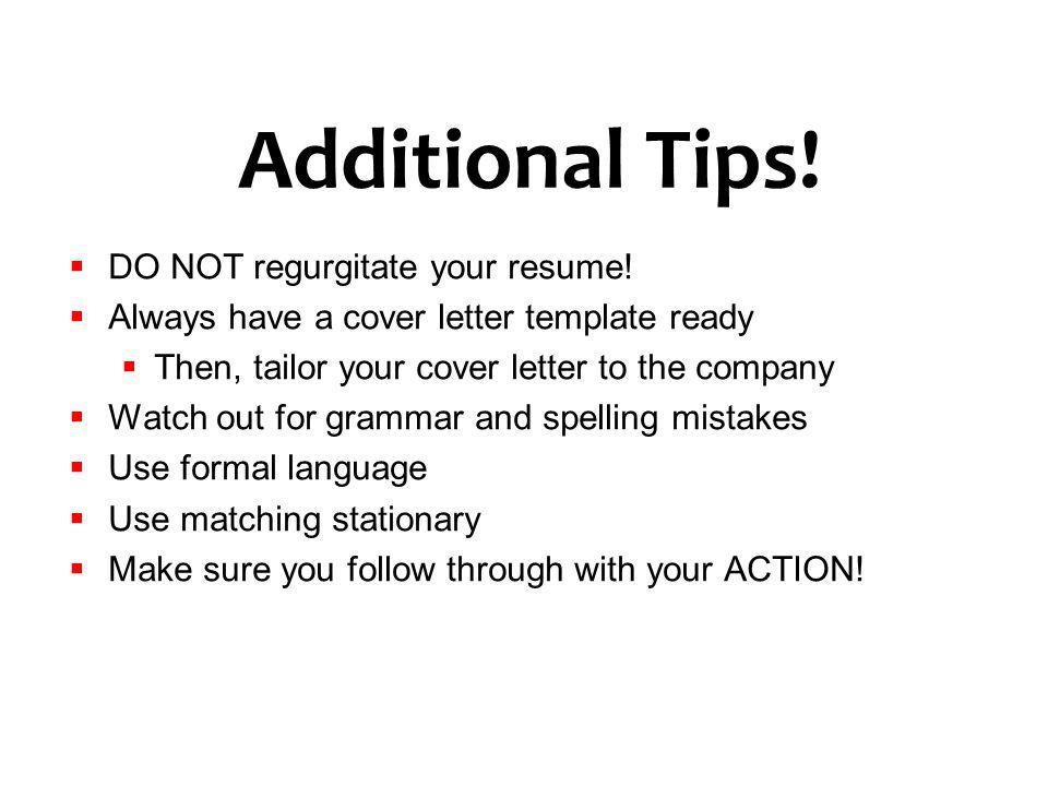 Additional Tips.DO NOT regurgitate your resume.