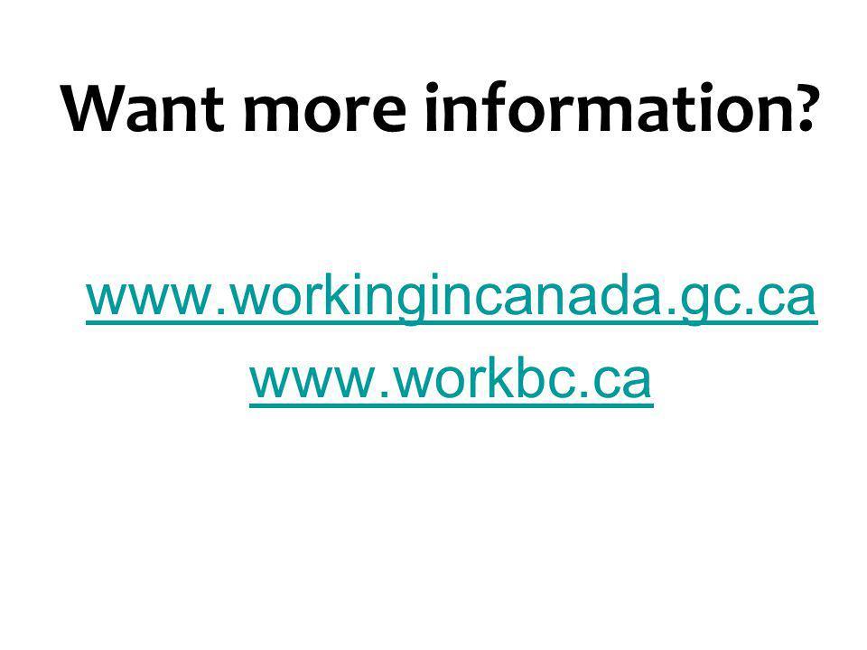 www.workingincanada.gc.ca www.workbc.ca Want more information?