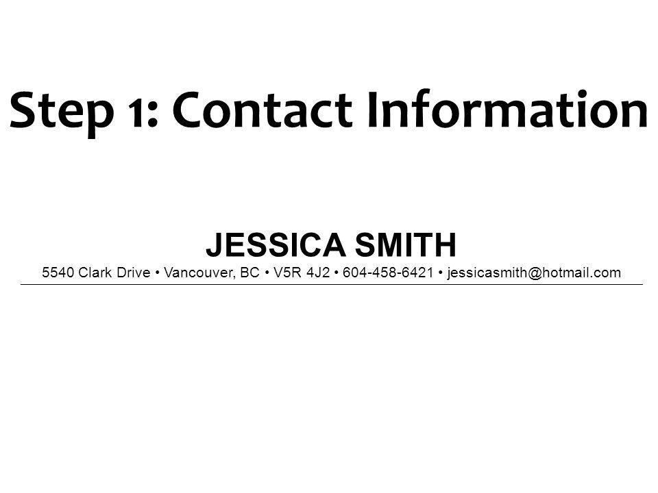 Step 1: Contact Information JESSICA SMITH 5540 Clark Drive Vancouver, BC V5R 4J2 604-458-6421 jessicasmith@hotmail.com