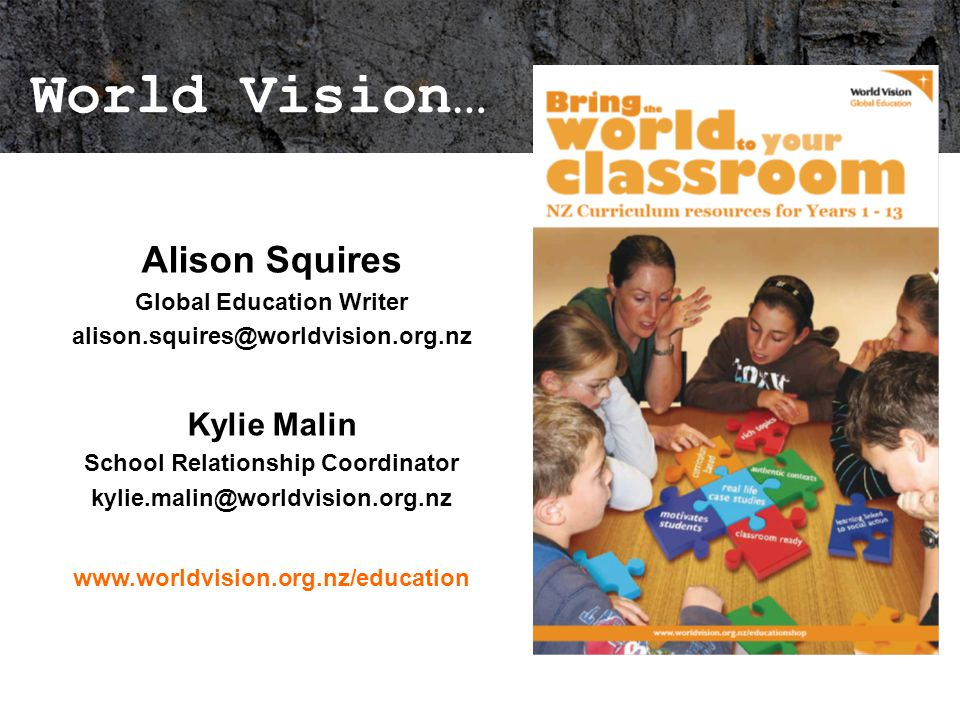 World Vision… Alison Squires Global Education Writer Kylie Malin School Relationship Coordinator