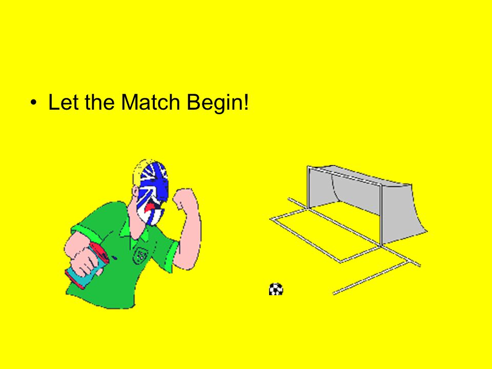 Let the Match Begin!