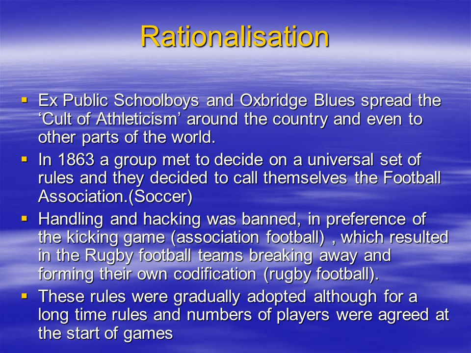 Rationalisation Ex Public Schoolboys and Oxbridge Blues spread the Cult of Athleticism around the country and even to other parts of the world. Ex Pub