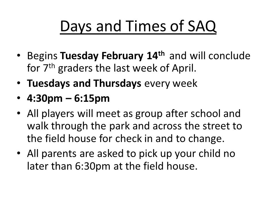 Days and Times of SAQ Begins Tuesday February 14 th and will conclude for 7 th graders the last week of April.