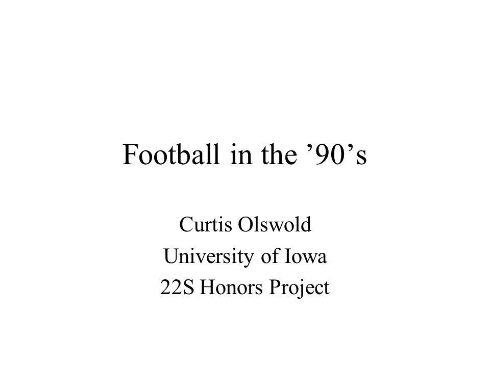 Football in the 90s Curtis Olswold University of Iowa 22S Honors Project