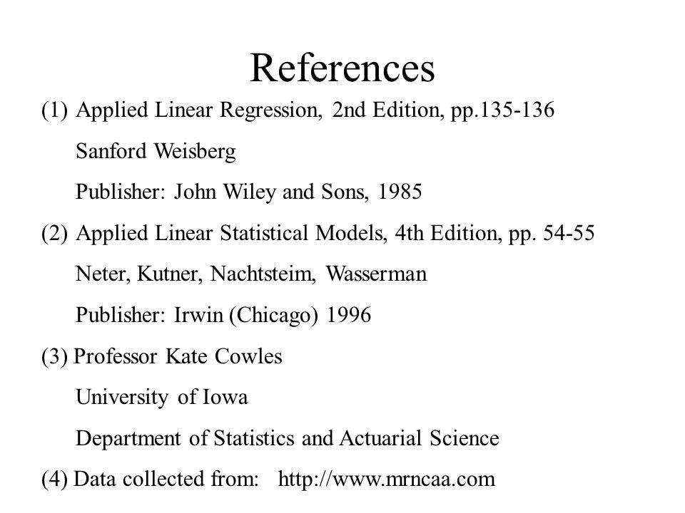 References (1)Applied Linear Regression, 2nd Edition, pp.135-136 Sanford Weisberg Publisher: John Wiley and Sons, 1985 (2)Applied Linear Statistical Models, 4th Edition, pp.