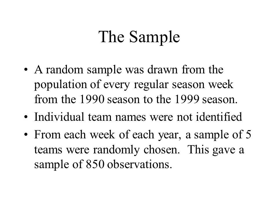 The Sample A random sample was drawn from the population of every regular season week from the 1990 season to the 1999 season.
