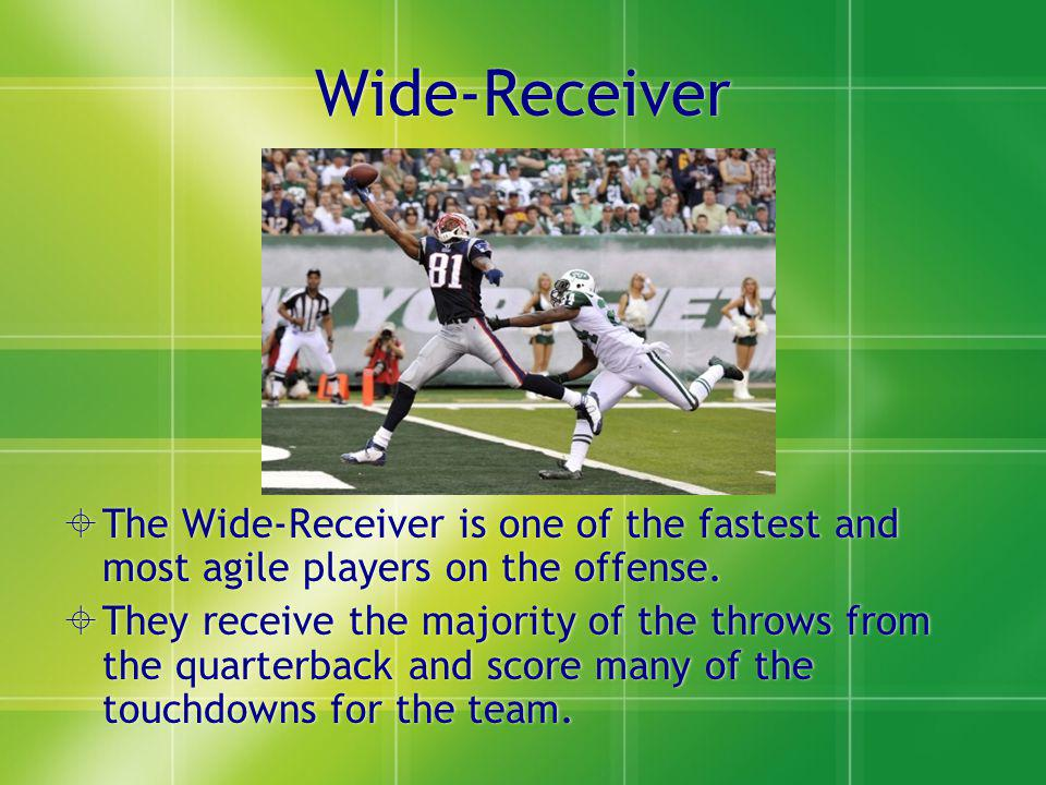 Wide-Receiver The Wide-Receiver is one of the fastest and most agile players on the offense.