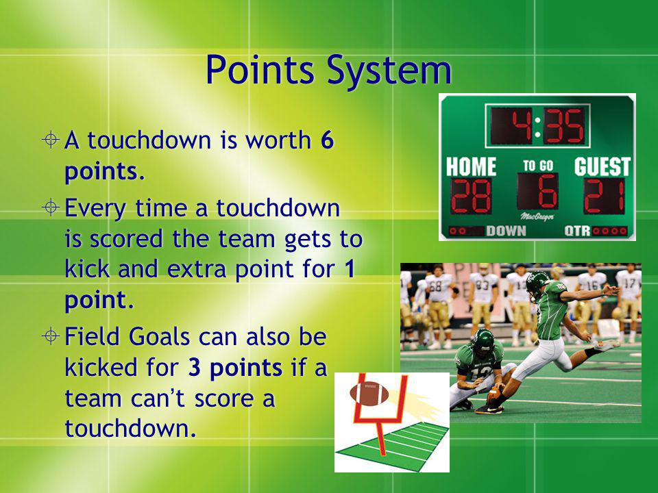 Points System A touchdown is worth 6 points.
