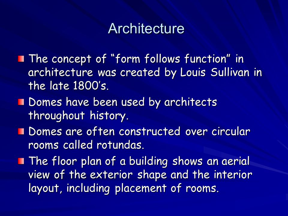 Architecture Architecture The concept of form follows function in architecture was created by Louis Sullivan in the late 1800s.