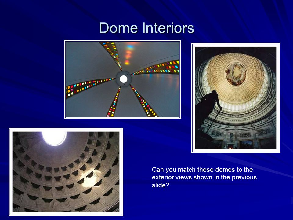 Dome Interiors Can you match these domes to the exterior views shown in the previous slide?