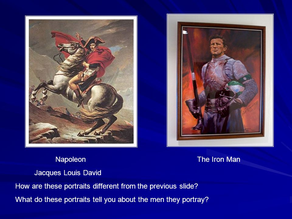 Napoleon The Iron Man Jacques Louis David How are these portraits different from the previous slide.