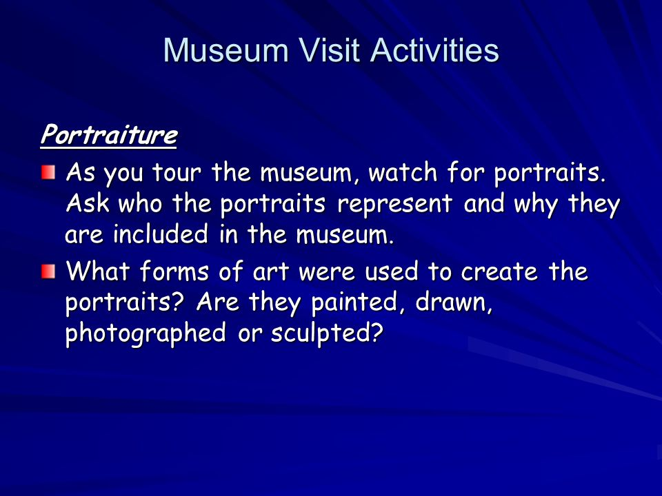 Museum Visit Activities Portraiture As you tour the museum, watch for portraits.